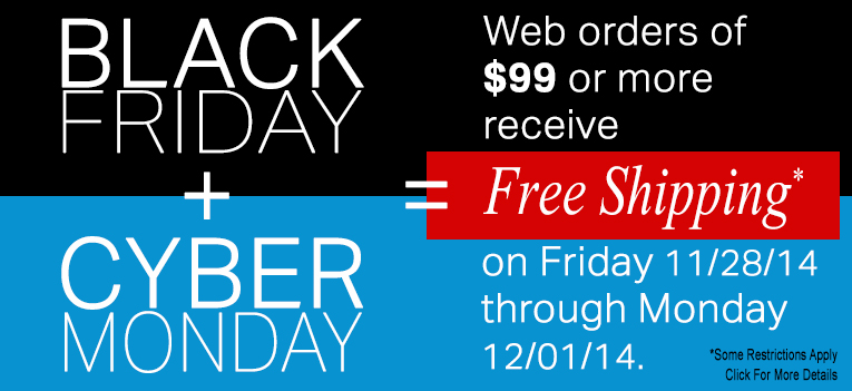 Receive Free Shipping Black Friday Through Cyber Monday. *Some restrictions apply, click for more details.